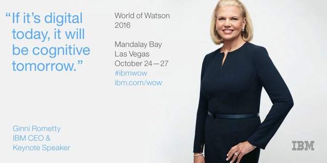 """If its digital today, it will be cognitive tomorrow."" - IBM Chair and CEO Ginni Rometty"